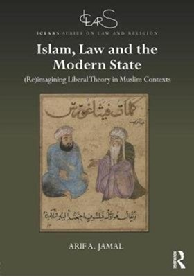 Islam, Law and the Modern State Arif A. Jamal 9781138205482