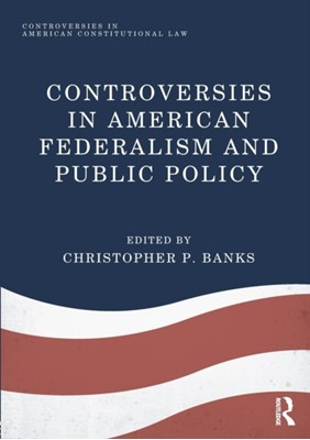 Controversies in American Federalism and Public Policy  9781138036642