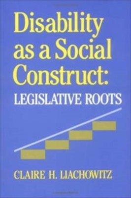Disability as a Social Construct Claire H. Liachowitz 9780812281347