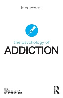 The Psychology of Addiction Jenny (Stirling Community Hospital Svanberg 9781138207288