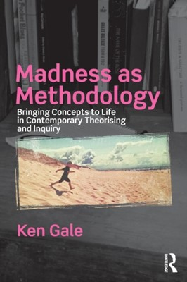 Madness as Methodology Ken (University of Plymouth Gale 9781138066021