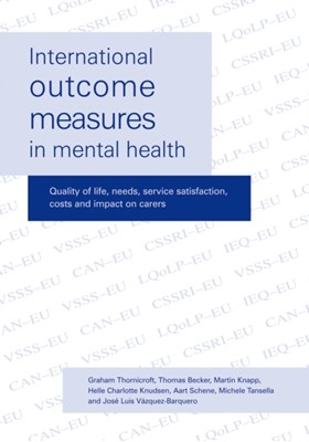 International Outcome Measures in Mental Health Jose-Luis Vazquez-Barquero, Thomas Becker, Michele Tansella, Martin Knapp, Aart Schene, G. J. Thornicroft, Helle Charlotte Knudsen 9781904671008