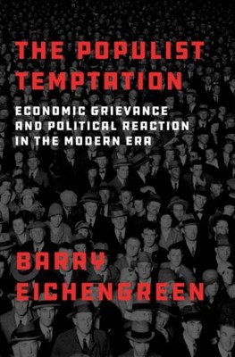 The Populist Temptation Barry (Professor of Economics and Political Science Eichengreen 9780190866280
