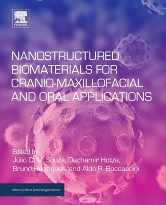 Nanostructured Biomaterials for Cranio-Maxillofacial and Oral Applications  9780128146217