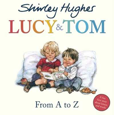 Lucy & Tom: From A to Z Shirley Hughes 9781782957256