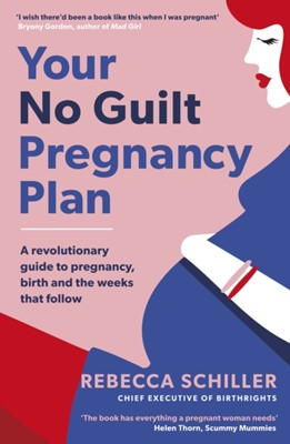 Your No Guilt Pregnancy Plan Rebecca Schiller 9780241315804