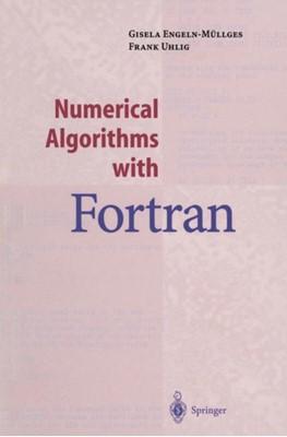 Numerical Algorithms with Fortran Frank Uhlig, Gisela Engeln-Mullges 9783642800450