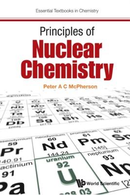 Principles Of Nuclear Chemistry Peter A C (Belfast Metropolitan College Mcpherson 9781786340511