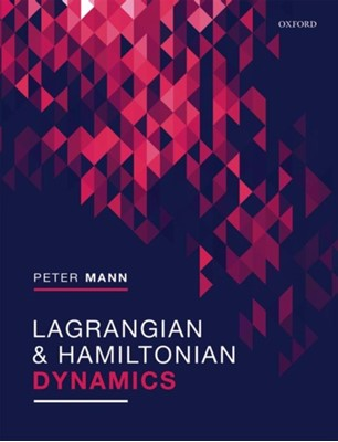 Lagrangian and Hamiltonian Dynamics Peter (St Andrews University Mann 9780198822387