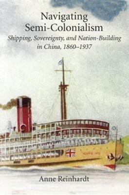 Navigating Semi-Colonialism Anne Reinhardt 9780674983847