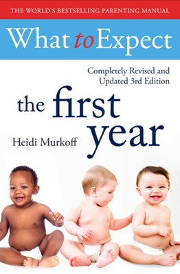 What To Expect The 1st Year [3rd  Edition] Heidi Murkoff 9781471172090
