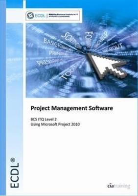 ECDL Project Planning Using Microsoft Project 2010 (BCS ITQ Level 2) CiA Training Ltd. 9780857411907