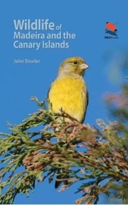 Wildlife of Madeira and the Canary Islands John Bowler 9780691170763