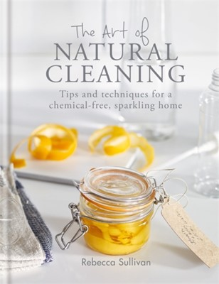 The Art of Natural Cleaning Rebecca Sullivan 9780857834751