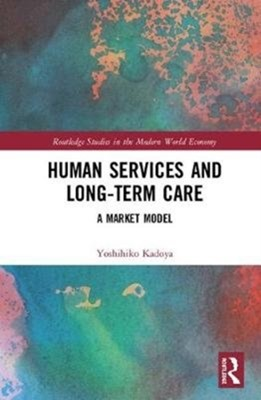 Human Services and Long-term Care Yoshihiko (Hiroshima University Kadoya 9781138630932
