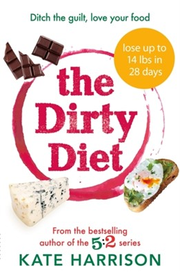 The Dirty Diet Kate Harrison 9781409171287