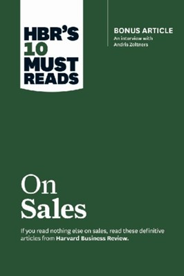 HBR's 10 Must Reads on Sales (with bonus interview of Andris Zoltners) (HBR's 10 Must Reads) Philip Kotler, Manish Goyal, James C. Anderson, Andris Zoltners 9781633693272