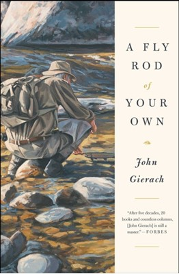 A Fly Rod of Your Own John Gierach 9781451618358