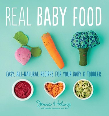 Real Baby Food: Easy, All-Natural Recipes For Your Baby and Toddler Jenna Helwig 9780544464957