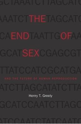 The End of Sex and the Future of Human Reproduction Henry T. Greely 9780674984011