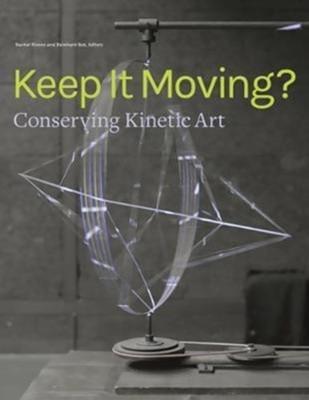 Keep It Moving? - Conserving Kinetic Art Reinhard Bek, Rachel Rivenc 9781606065389