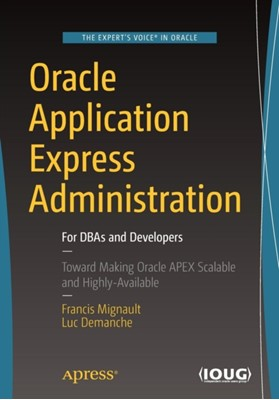 Oracle Application Express Administration Francis Mignault 9781484219577