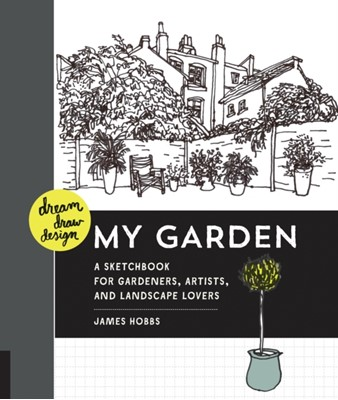 Dream, Draw, Design My Garden James Hobbs 9781631590429