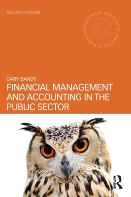 Financial Management and Accounting in the Public Sector Gary (Freelance consultant in public financial management Bandy 9781138787896