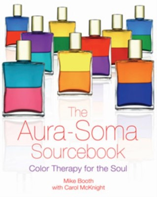 The Aura-Soma Sourcebook Carolyn McKnight, Mike Booth 9781594770777