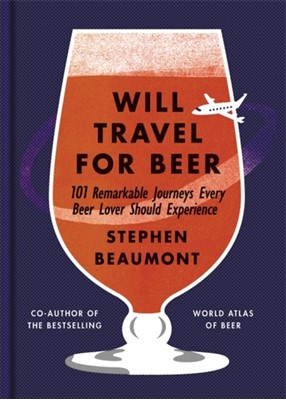 Will Travel For Beer Stephen Beaumont 9781784723200