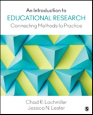 An Introduction to Educational Research Chad R. Lochmiller, Jessica N. Lester 9781483319506