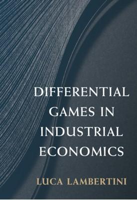 Differential Games in Industrial Economics Luca (Universit... degli Studi Lambertini, Luca (Universita degli Studi Lambertini 9781316616499
