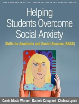 Helping Students Overcome Social Anxiety Chelsea (Department of Psychology Lynch, Carrie (Department of Psychology Masia Warner, Daniela (Tourette Syndrome Clinic and Specialized Psychological Services Colognori, Carrie Masia Warner, Chelsea Lynch, Daniela (Clinical Director Colognori 9781462534609