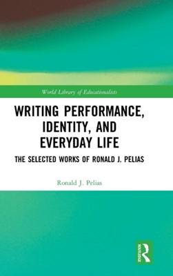 Writing Performance, Identity, and Everyday Life Ronald J. (Southern Illinois University Pelias 9780815362630