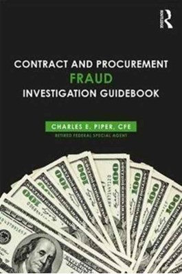 Contract and Procurement Fraud Investigation Guidebook Charles E. (Charles Piper Professional Services) Piper, Charles E. Piper 9781138044982