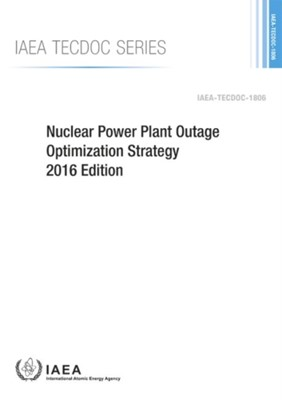 Nuclear Power Plant Outage Optimization Strategy, 2016 Edition  9789201078162