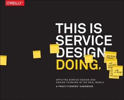 This is Service Design Doing Jakob Schneider, Markus Edgar Hormess, Adam Lawrence, Marc Stinkdorn 9781491927182