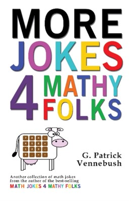 More Jokes 4 Mathy Folks G. Patrick Vennebush 9781944297183