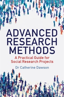 Advanced Research Methods Dr. Catherine Dawson 9781845285135