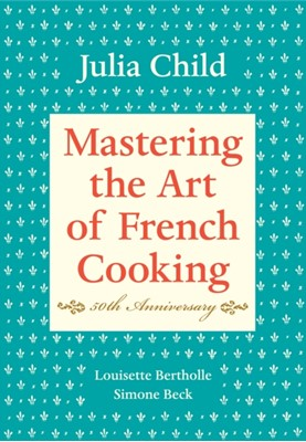 Mastering the Art of French Cooking Julia Child 9780375413407