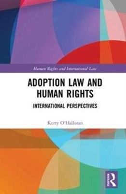 Adoption Law and Human Rights Kerry (Queensland University of Technology O'Halloran 9781138121072