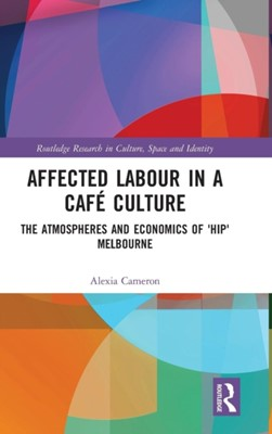 Affected Labour in a Cafe Culture Alexia (College of Design and Social Context Cameron, Alexia Cameron 9780815380047