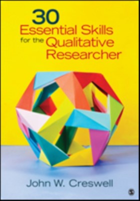 30 Essential Skills for the Qualitative Researcher John W. Creswell 9781452216867
