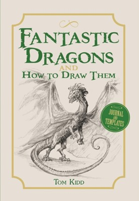 Fantastic Dragons and How to Draw Them Tom Kidd 9781782216803