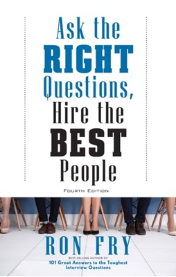 Ask the Right Questions, Hire the Best People Ron (Ron Fry) Fry 9781632651303