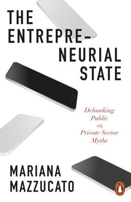 The Entrepreneurial State Mariana Mazzucato 9780141986104