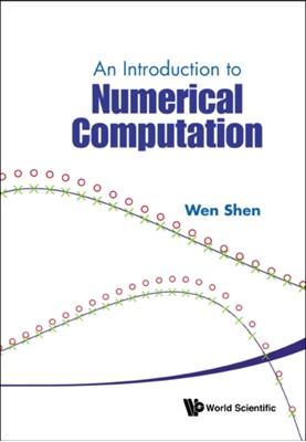 Introduction To Numerical Computation, An Wenxian Shen, Wen (The Pennsylvania State Univ Shen 9789814730068