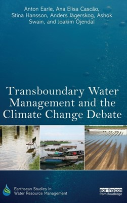 Transboundary Water Management and the Climate Change Debate Joakim Ojendal, Anton Earle, Anders Jagerskog, Stina Hansson, Ana Elisa Cascao, Ashok Swain 9780415629751