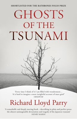 Ghosts of the Tsunami Richard Lloyd Parry 9781784704889