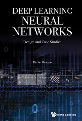 Deep Learning Neural Networks: Design And Case Studies Daniel (Univ Of Illinois At Chicago Graupe, Daniel (-) Graupe 9789813146457